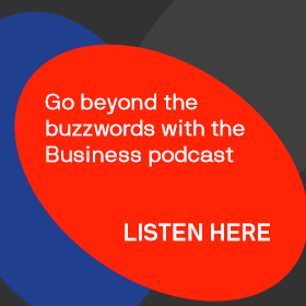 Go beyond the buzz words with the Business podcast
